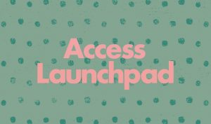 """Text graphic reads """"Access Launchpad"""" in pink on a spotted green background."""