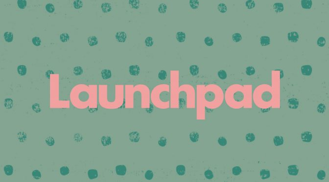 """Text graphic reads """"Launchpad"""" in pink on a spotted green background."""